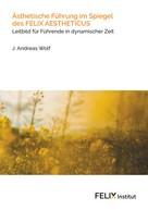 J. Andreas Wolf: Ästhetische Führung im Spiegel des FELIX AESTHETICUS