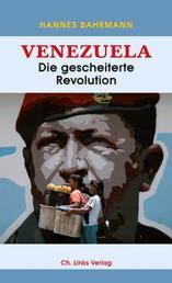 Venezuela - Die gescheiterte Revolution