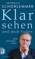 Friedrich Schorlemmer: Klar sehen und doch hoffen ★★★★★