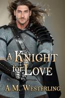 A.M. Westerling: A Knight For Love
