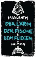 Lars Lenth: Der Lärm der Fische beim Fliegen ★★★