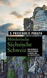 Mörderische Sächsische Schweiz - 11 Krimis und 125 Freizeittipps