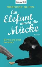 Ein Elefant macht die Mücke - Bernie und Chet ermitteln - Roman