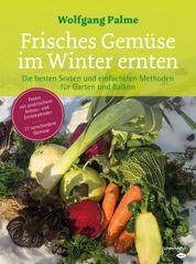 Frisches Gemüse im Winter ernten - Die besten Sorten und einfachsten Methoden für Garten und Balkon. Poster mit praktischem Anbau- und Erntekalender. 77 verschiedene Gemüse