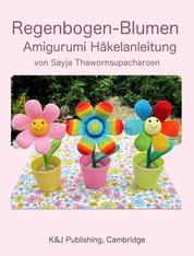 Regenbogen-Blumen - Amigurumi Häkelanleitung