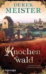 Knochenwald - Historischer Kriminalroman