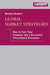 Global Market Strategies - How to turn your Company into a Successful International Enterprise