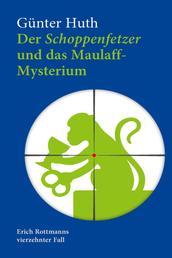 Der Schoppenfetzer und das Maulaff-Mysterium - Erich Rottmanns vierzehnter Fall