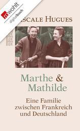 Marthe und Mathilde - Eine Familie zwischen Frankreich und Deutschland