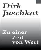 Dirk Juschkat: Zu einer Zeit von Wert