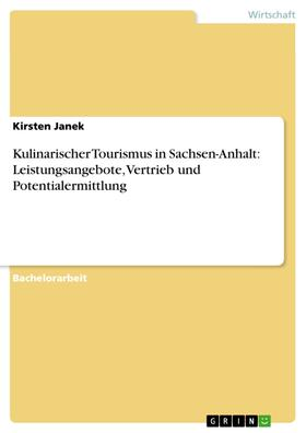 Kulinarischer Tourismus in Sachsen-Anhalt: Leistungsangebote, Vertrieb und Potentialermittlung