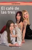 Lola Salmerón: El café de las tres