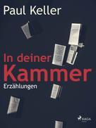 Paul Keller: In deiner Kammer