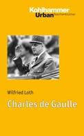 Wilfried Loth: Charles de Gaulle