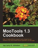 Jay Larry G. Johnston: MooTools 1.3 Cookbook