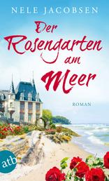 Der Rosengarten am Meer - Roman