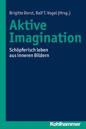 Aktive Imagination - Schöpferisch leben aus inneren Bildern
