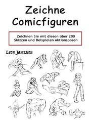 Zeichne Comicfiguren - Zeichnen Sie mit diesen über 200 Skizzen und Beispielen Aktionsposen