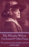 Ella Wheeler Wilcox: Two Sunsets & Other Poems