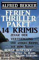 Alfred Bekker: Ferien Thriller Paket 14 Krimis: Zeuge der Verteidigung und andere Krimis auf 1600 Seiten