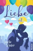 Amelie Winter: Liebe ist ...