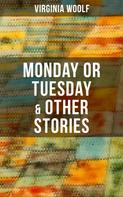 Virginia Woolf: Monday or Tuesday & Other Stories