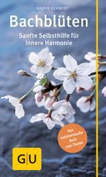 Bachblüten - Sanfte Selbsthilfe für innere Harmonie