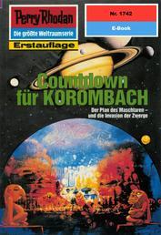"Perry Rhodan 1742: Countdown für KOROMBACH - Perry Rhodan-Zyklus ""Die Ayindi"""