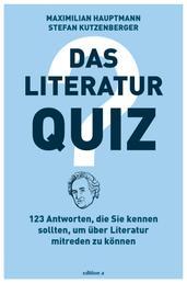 Das Literatur-Quiz - 123 Antworten, die Sie kennen müssen, um über Literatur mitreden zu können