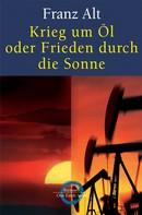 Franz Alt: Krieg um Öl oder Frieden durch die Sonne ★★