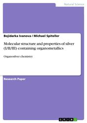 Molecular structure and properties of silver (I/II/III) containing organometallics - Organosilver chemistry
