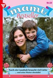 Mami Bestseller 59 – Familienroman - Auch ein Lausbub braucht viel Liebe