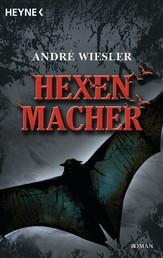 Hexenmacher - Die Chroniken des Hagen von Stein - Roman
