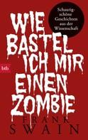Frank Swain: Wie bastel ich mir einen Zombie ★★★★
