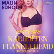 Unter dem karierten Flanellhemd: Erotische Novelle