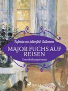 Eufemia von Adlersfeld-Ballestrem: Major Fuchs auf Reisen