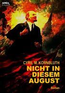 Cyril M. Kornbluth: NICHT IN DIESEM AUGUST ★★★★