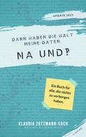 Klaudia Zotzmann-Koch: Dann haben die halt meine Daten. Na und?!