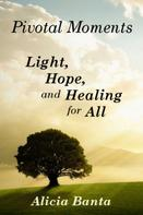 Alicia Banta: Pivotal Moments: Light, Hope, and Healing for All