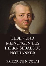 Leben und Meinungen des Herrn Sebaldus Nothanker