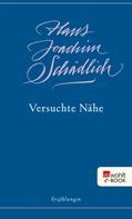 Hans Joachim Schädlich: Versuchte Nähe