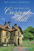 Melanie Dobson: Das Haus auf Crescent Hill ★★★