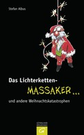 Stefan Albus: Das Lichterketten-Massaker ... und andere Weihnachtskatastrophen ★★★★