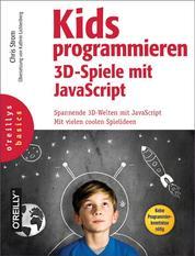 Kids programmieren 3D-Spiele mit JavaScript - Spannende 3D-Welten mit JavaScript. Mit vielen coolen Ideen.