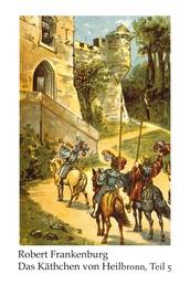 Käthchen von Heilbronn / Das Käthchen von Heilbronn - Romantische Erzählung / Romantische Erzählung, Teil 5 (Kapitel 101-125)