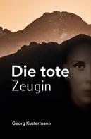 Georg Kustermann: Die tote Zeugin