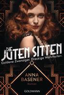 Anna Basener: Die juten Sitten - Goldene Zwanziger. Dreckige Wahrheiten ★★★★