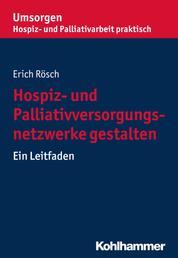 Hospiz- und Palliativversorgungsnetzwerke gestalten - Ein Leitfaden