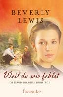 Beverly Lewis: Weil du mir fehlst