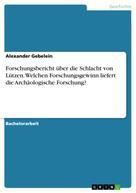 Alexander Gebelein: Forschungsbericht über die Schlacht von Lützen. Welchen Forschungsgewinn liefert die Archäologische Forschung? ★★★